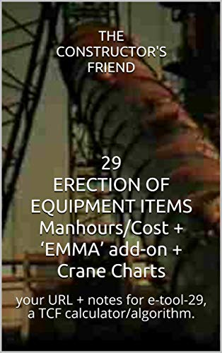 29 ERECTION OF EQUIPMENT ITEMS Manhours/Cost + 'EMMA' add-on + Crane Charts: your URL + notes for e-tool-29, a TCF calculator/algorithm. (Construction e-tools) (English Edition)