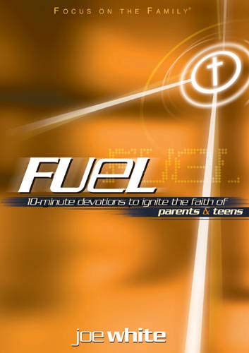 Fuel: 10-Minute Devotions to Ignite the Faith of Parents and Teens (Focus on the Family Books)