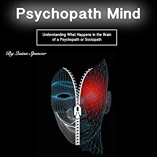 Psychopath Mind: Understanding What Happens in the Brain of a Psychopath or Sociopath                   Written by:                                                                                                                                 Quinn Spencer                               Narrated by:                                                                                                                                 Eric Boozer                      Length: 56 mins     Not rated yet     Overall 0.0
