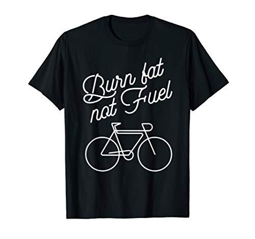 Burn fat not fuel T-Shirt