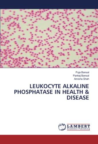 LEUKOCYTE ALKALINE PHOSPHATASE IN HEALTH & DISEASE