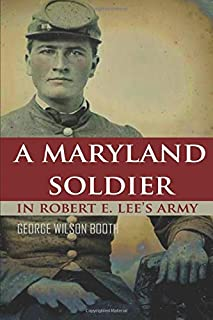 A Maryland Soldier in Robert E. Lee's Army (Expanded, Annotated)