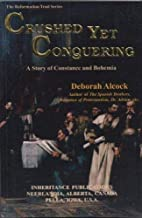 Crushed Yet Conquering: A Story of Constance and Bohemia (Reformation Trail Series)