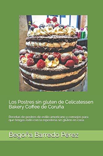 Los Postres sin gluten de Celicatessen Bakery Coffee de Coruña: Recetas de postres de estilo americano y consejos para que tengas éxito con la repostería sin gluten en casa.