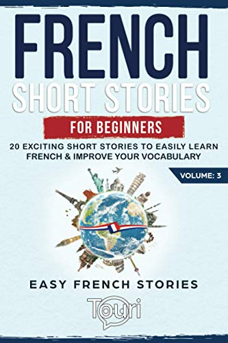 French Short Stories for Beginners: 20 Exciting Short Stories to Easily Learn French & Improve Your Vocabulary (Easy French Stories)