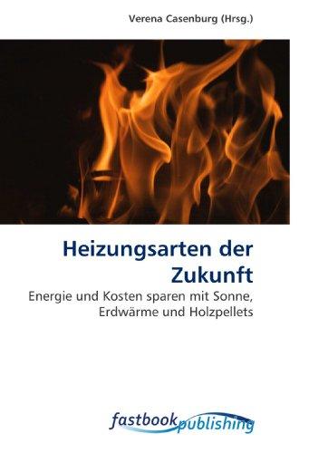 Heizungsarten der Zukunft: Energie und Kosten sparen mit Sonne, Erdwärme und Holzpellets
