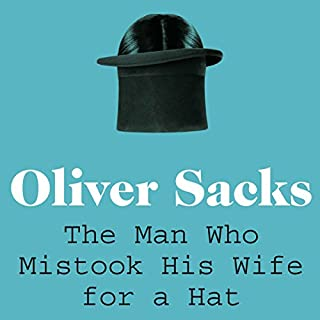 The Man Who Mistook His Wife for a Hat                   By:                                                                                                                                 Oliver Sacks                               Narrated by:                                                                                                                                 Jonathan Davis,                                                                                        Oliver Sacks                      Length: 9 hrs and 33 mins     73 ratings     Overall 4.6