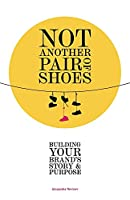 Not Another Pair of Shoes: Building Your Brand's Story and Purpose