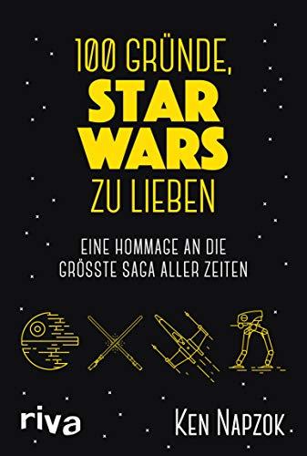 100 Gründe, Star Wars zu lieben: Eine Hommage an die größte Saga aller Zeiten