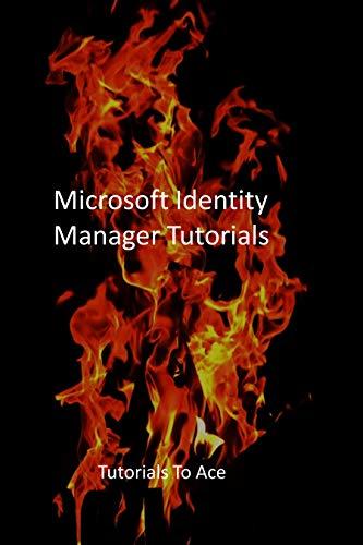 Microsoft Identity Manager Tutorials: Tutorials To Ace (English Edition)