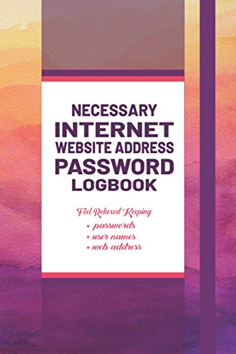 Necessary Internet Website Address Password Logbook | A Favor Gift For Virtual Life: A Smart Designed Premium Discreet Intranet-Extranet online Login ... in one Secured Place Alphabetically.