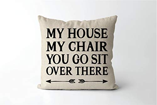 My House My Chair You go sit Over There spot Saver Pillow Cover Fathers Day Pillow Cover Funny Gift for Dad Humorous Gift