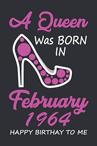 A Queen Was Born In February 1964 Happy Birthday To Me: Birthday Gift Women Wife Her sister, Lined Notebook / Journal Gift, 120 Pages, 6x9, Soft Cover, Matte Finish