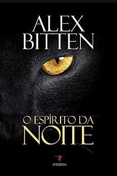O Espírito da Noite: Existem mistérios nas florestas brasileiras ou são apenas lendas criadas pela imaginação dos homens? Descubra a verdade, se tiver coragem. por [Alex Bitten]