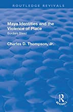 Maya Identities and the Violence of Place: Borders Bleed (Routledge Revivals)