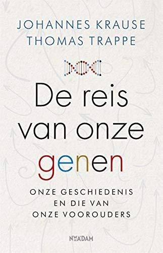 De reis van onze genen: een verhaal over ons en onze voorouders: Onze geschiedenis en die van onze voorouders