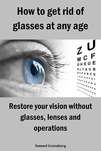 How To Get Rid Of Glasses At Any Age: Restore Your Vision Without Glasses,  Lenses And Operations (English Edition) EBook : Greenberg, Samuel :  Amazon.de: Kindle-Shop
