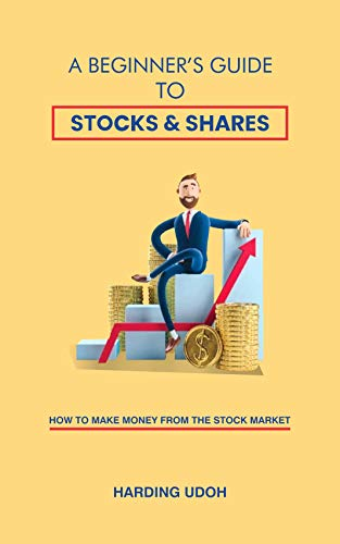 A Beginner's Guide to Stocks & Shares: How to make money from the stock market (Acquiring and Building Wealth Book 1) (English Edition)