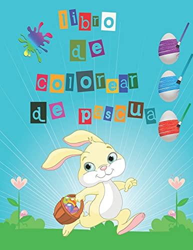 libro de colorear de pascua: Mi Libro de Colorear de Pascua , huevos De Pascua Para Pintar y conejo pascua colorear ( Pascua Regalos Niños )