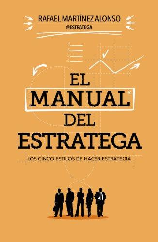 El manual del estratega: Los cinco estilos de hacer estrategia (Sin colección)