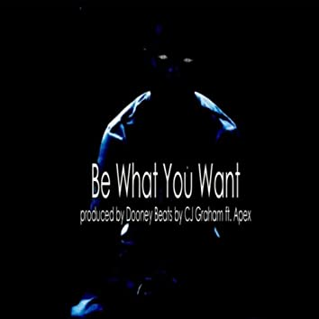 Be What You Want (feat. Apex)