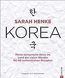 Kochbuch: Sarah Henke. Korea. Meine kulinarische Reise ins Land der vielen Wunder. Mit Rezepten und persönlicher Reiseerzählung.