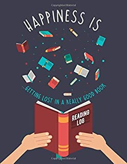 Happiness is... Getting lost in a really good book. Reading Log: For Book Lover. Reading Journal With Prompts To Track, Re...