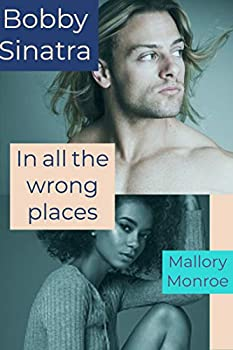 Bobby Sinatra  In All the Wrong Places  The Rags to Romance Series Book 1