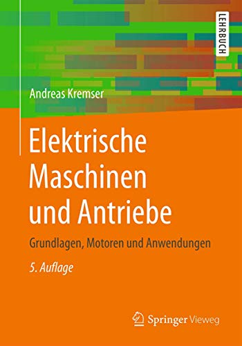 Elektrische Maschinen und Antriebe: Grundlagen, Motoren und Anwendungen