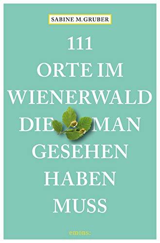 111 Orte im Wienerwald, die man gesehen haben muss: Reiseführer