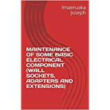 MAINTENANCE OF SOME BASIC ELECTRICAL COMPONENT (WALL SOCKETS, ADAPTERS AND EXTENSIONS) (English Edition)