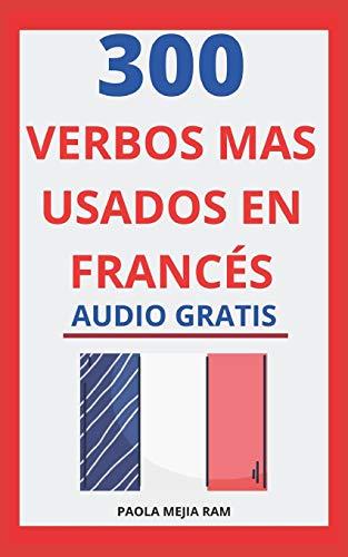 300 verbos más usados en francés: Domina el Francés facil y rápido con esta guía de verbos