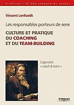 Les responsables porteurs de sens - Culture et pratique du coaching et du team-building. de Vincent Lenhardt
