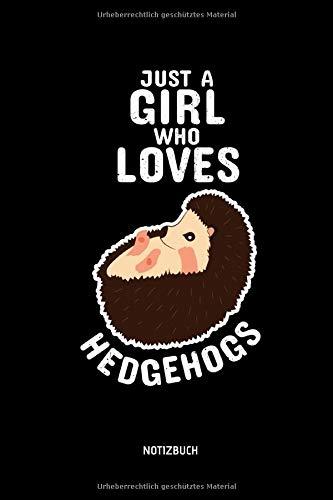 Just A Girl Who Loves Hedgehogs - Notizbuch: Lustiges Igel Notizbuch. Tolle Igel Zubehör & Igel Geschenk Idee.