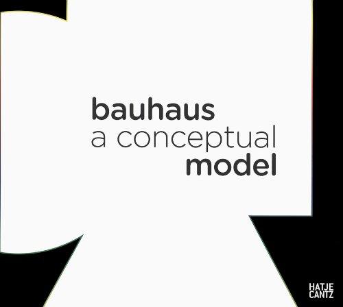 Modell Bauhaus: A Conceptual Model. 1919-2009