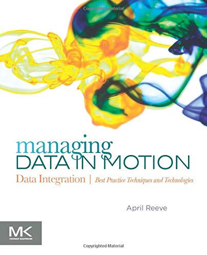 Managing Data in Motion: Data Integration Best Practice Techniques and Technologies (The Morgan Kauf