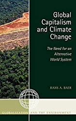 Book cover: Global Capitalism and Climate Change: The Need for an Alternative World System by Hans A. Baer