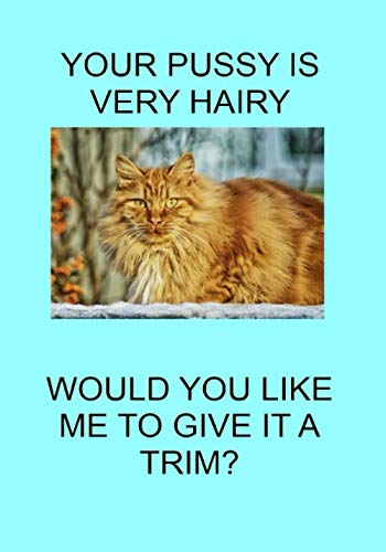 YOUR PUSSY IS VERY HAIRY WOULD YOU LIKE ME TO GIVE IT A...