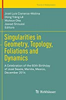 Singularities in Geometry, Topology, Foliations and Dynamics: A Celebration of the 60th Birthday of José Seade, Merida, Mexico, December 2014 (Trends in Mathematics)