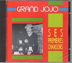 Grand Jojo - Ses PremierersChansons