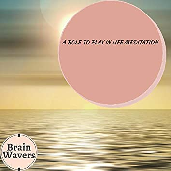 A Role To Play In Life Meditation