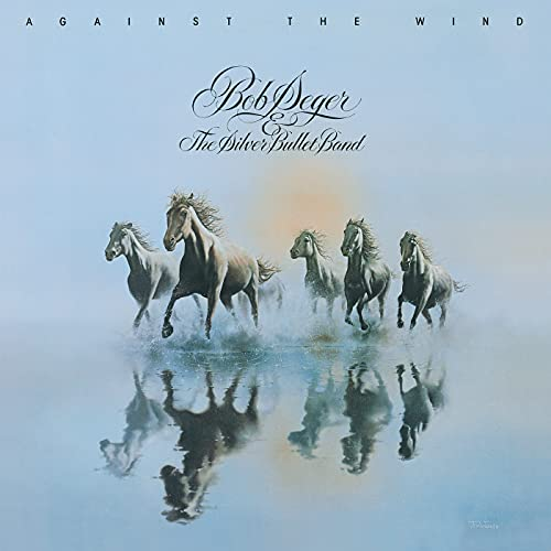 Against the Wind / Bob Seger & The Silver Bullet Band