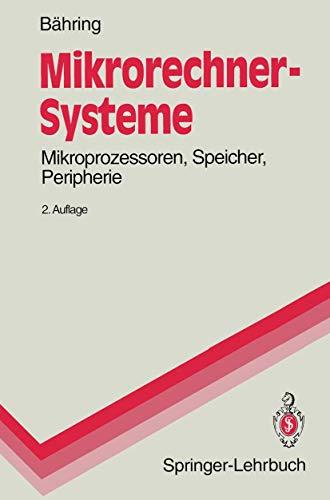 Mikrorechner-Systeme: Mikroprozessoren, Speicher, Peripherie (Springer-Lehrbuch)
