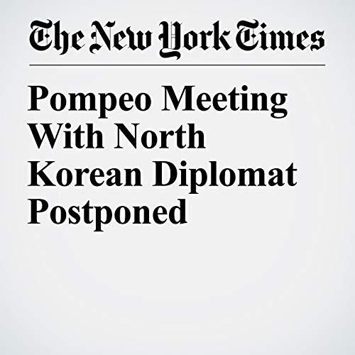 『Pompeo Meeting With North Korean Diplomat Postponed』のカバーアート
