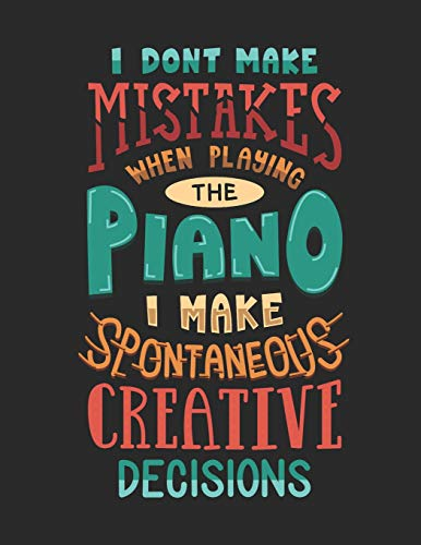 I Don't Make Mistakes When Playing The Piano I Make Spontaneous Creative Decisions: Blank Sheet Music Book / Composition Notebook / Sheetmusic For Songwriting. For Songwriter Men, Women And Children.