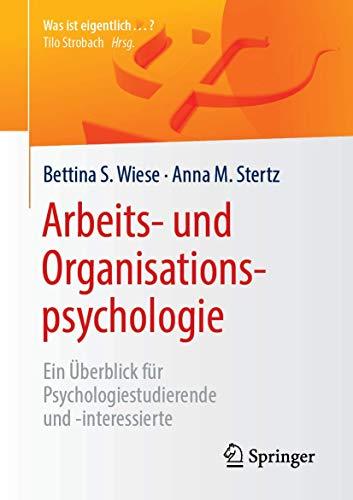 Arbeits- und Organisationspsychologie: Ein Überblick für Psychologiestudierende und -interessierte (Was ist eigentlich …?)