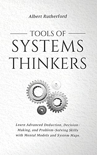Compare Textbook Prices for Tools of Systems Thinkers: Learn Advanced Deduction, Decision-Making, and Problem-Solving Skills with Mental Models and System Maps. The Systems Thinker Series  ISBN 9798590536474 by Rutherford, Albert