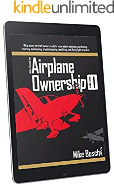 Mike Busch on Airplane Ownership (Volume 1): What every aircraft owner needs to know about selecting, purchasing, insuring, maintaining, troubleshooting, ... Airplane Maintenance and Ownership Book 3)