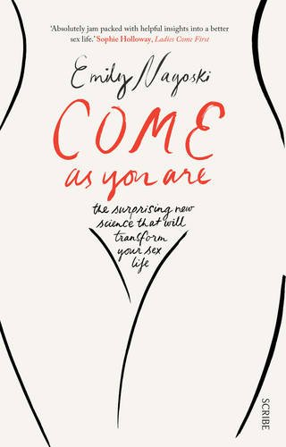 Come as You Are: the bestselling guide to the new science that will transform your sex life: 1 (Come As You Are, 1)