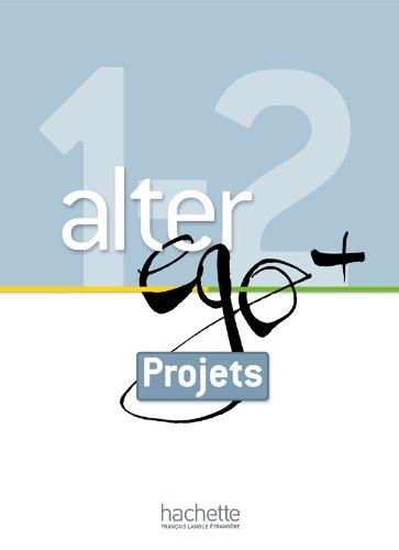 Alter Ego + 1 Et 2: Livret Projets: Alter Ego + 1 Et 2: Livret Projets